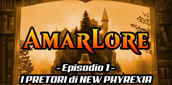 PMR presenta: AmarLore – Ep. 1, I Pretori di New Phyrexia